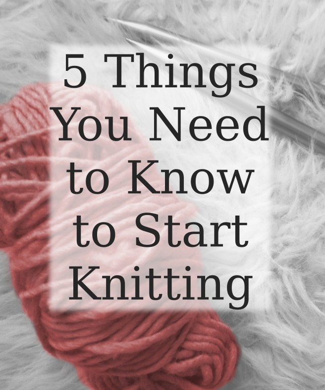 5 Things You Need to Know to Start Knitting
