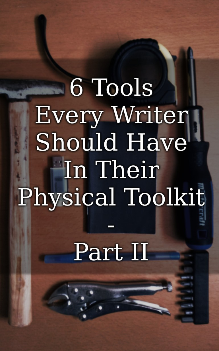 6 Tools Every Writer Should Have In Their Physical Toolkit - Part II.jpg