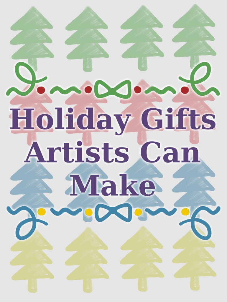 Holiday Gifts Artists Can Make.jpg