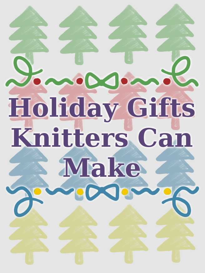 Holiday Gifts Knitters Can Make