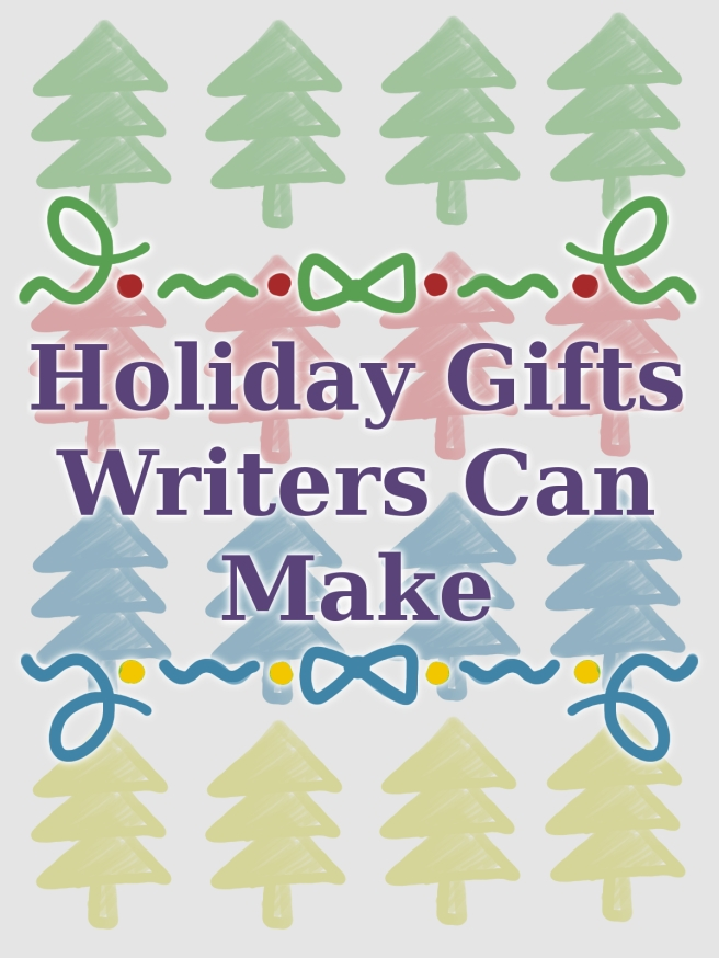 Holiday Gifts Writers Can Make.jpg