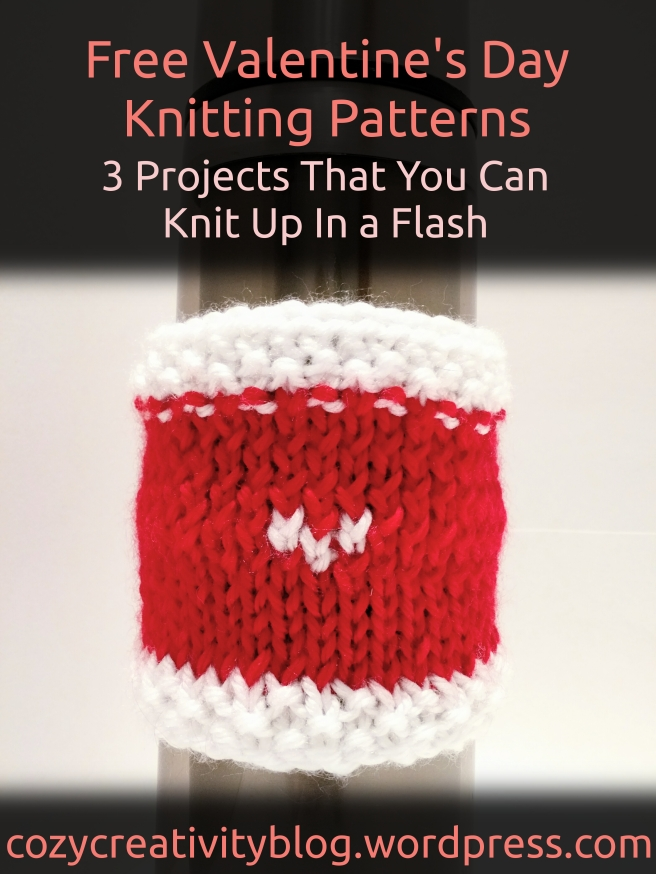 Free Valentine's Day Knitting Patterns - 3 Projects That You Can Knit Up In a Flash - cozyrebekah.wordpress.com