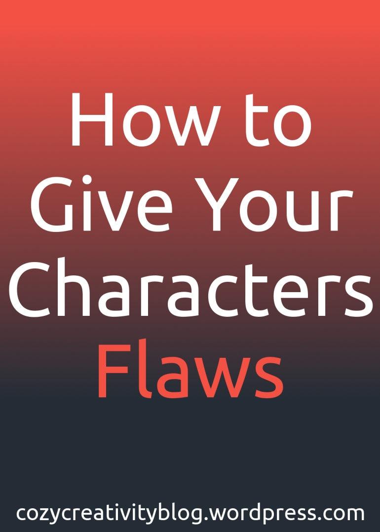 How to Give Your Characters Flaws - cozyrebekah.wordpress.com