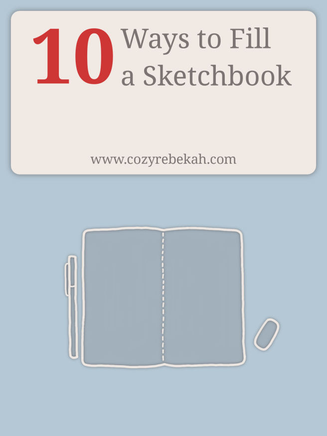 10 Ways to Fill a Sketchbook - www.cozyrebekah.com