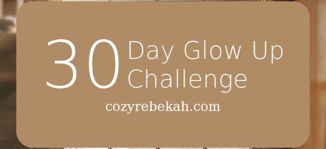 30 Day Glow Up Challenge - cozyrebekah.com