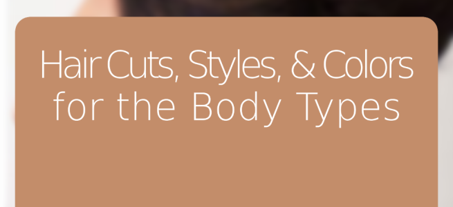 Hair Cuts, Styles, & Colors for the Body Types
