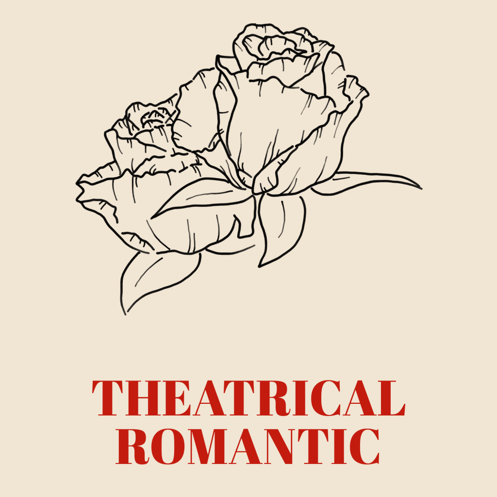 A line art drawing of two roses set against a pale background with the words 'Theatrical Romantic' written underneath them in red text.