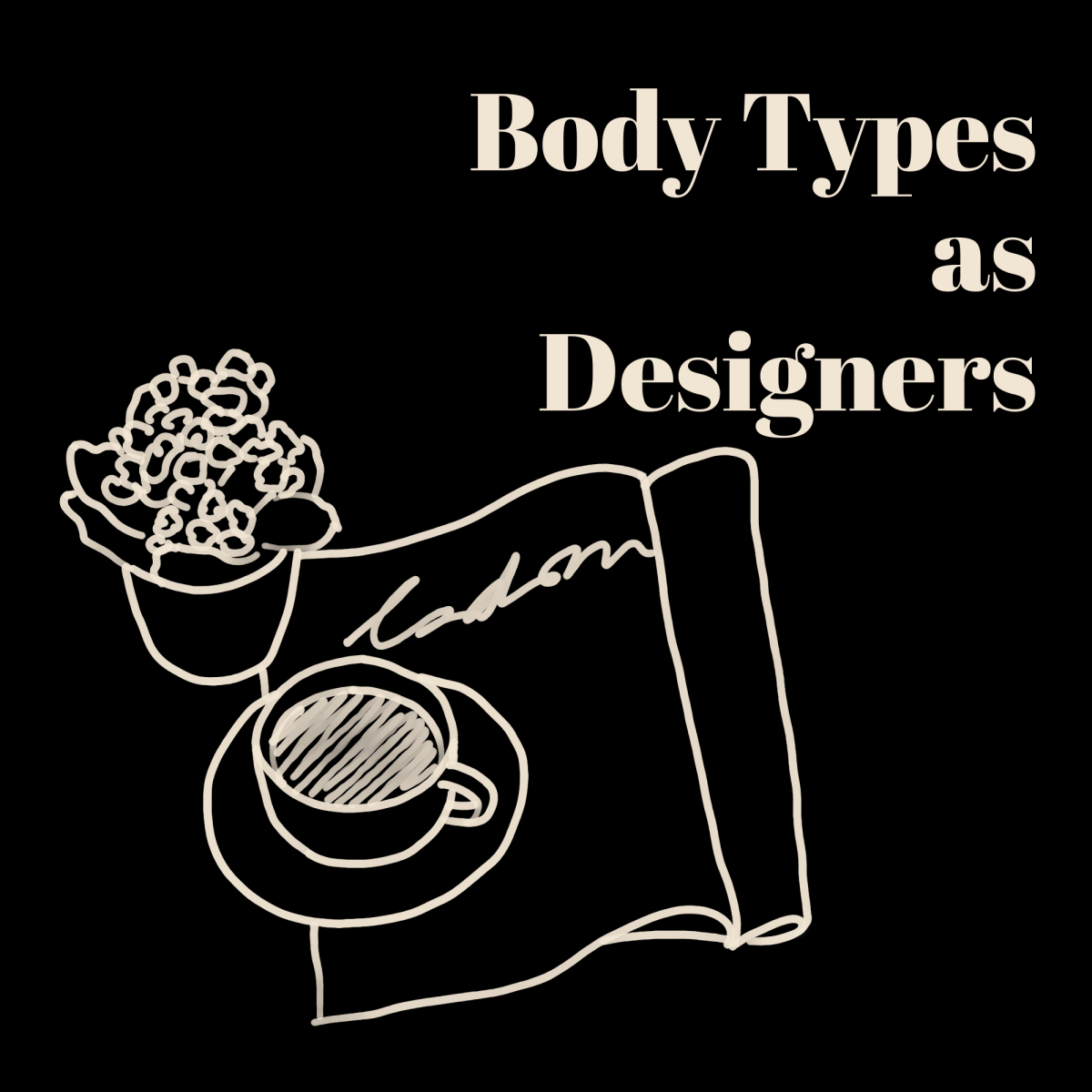 """A line art drawing of a magazine, flowers, and a coffee, with the words """"Body Types as Designers"""" written in text above it"""